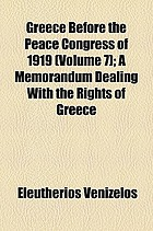 Greece before the Peace congress of 1919 : a memorandum dealing with the rights of Greece