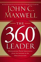 The 360 [degree symbol] leader : developing your influence from anywhere in the organization
