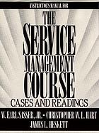 Instructor's manual for the service management course : cases and readings