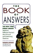 The book of answers : the New York Public Library Telephone Reference Service's most unusual and entertaining questions