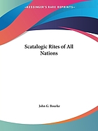 Scatalogic rites of all nations. A dissertation upon the employment of excrementitious remedial agents in religion, therapeutics, divination, witchcraft, love-philter, etc., in all parts of the globe. Based upon original notes and personal observation, and upon compilation from over one thousand authorities
