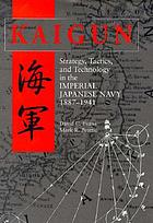 Kaigun : strategy, tactics, and technology in the Imperial Japanese Navy, 1887-1941