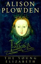 The young Elizabeth : the first twenty-five years of Elizabeth I