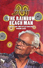 The rainbow beach man : the life and times of Les Ridgeway, Worimi elder
