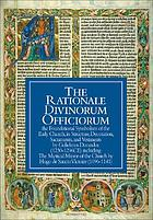 The Rationale divinorum officiorum : the foundational symbolism of the early church, its structure, decoration, sacraments and vestments : Books I, III and IV