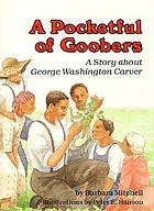 A pocketful of goobers : a story about George Washington Carver