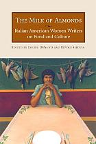 The milk of almonds : Italian American women writers on food and culture