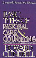Basic types of pastoral care & counseling : resources for the ministry of healing and growth