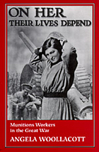 On her their lives depend : munitions workers in the Great War