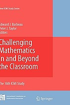 Challenging mathematics in and beyond the classroom the 16th ICMI study