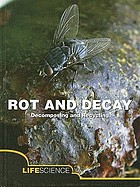 Rot and decay : a story of death, scavengers, and recycling