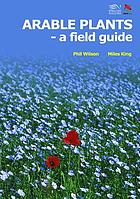 Arable plants : a field guide