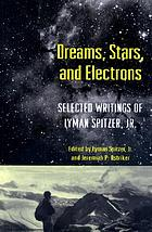 Dreams, stars, and electrons : selected writings of Lyman Spitzer, Jr.