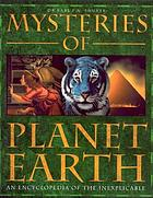 Mysteries of Planet Earth : an encyclopedia of the inexplicable