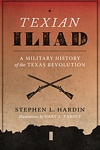 Texian iliad : a military history of the Texas Revolution, 1835-1836