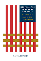 Keeping the compound republic : essays on American federalism