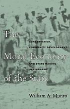 The moral economy of the state : conservation, community development, and state making in Zimbabwe