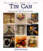 The fine art of the tin can : techniques and inspirations