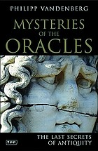 The mystery of the oracles : world-famous archaeologists reveal the best-kept secrets of antiquity