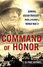 Command of honor : General Lucian Truscott's path to victory in World War II