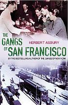 The gangs of San Francisco : an informal history of the Barbary Coast underworld