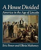 A house divided : America in the age of Lincoln