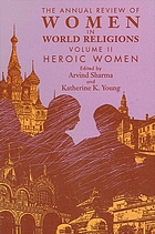 The Annual review of women in World religions : volume II, Heroic women