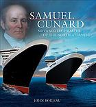 Samuel Cunard : Nova Scotia's master of the North Atlantic