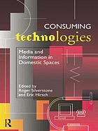 Consuming technologies : media and information in domestic spaces