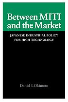Between MITI and the market : Japanese industrial policy for high technology