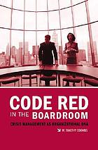 Code red in the boardroom : crisis management as organizational DNA