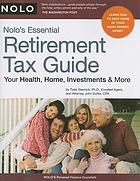 Nolo's essential retirement tax guide : your health, home, investments & more
