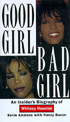 Good girl, bad girl : an insider's biography of Whitney Houston