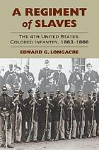 A regiment of slaves : the 4th United States Colored Infantry, 1863-1866