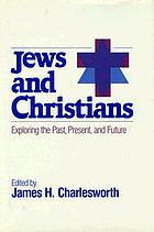 Jews and Christians : exploring the past, present, and future