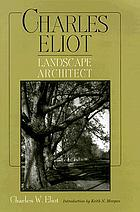 Charles Eliot, landscape architect, a lover of nature and of his kind, who trained himself for a new profession, practised it happily and through it wrought much good