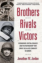 Brothers, rivals, victors : Eisenhower, Patton, Bradley, and the partnership that drove the Allied conquest in Europe