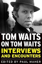 Tom Waits on Tom Waits : interviews and encounters