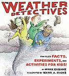 The weather detectives : [fun-filled facts, experiments, and activities for kids