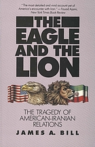 The eagle and the lion : the tragedy of American-Iranian relations