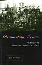 Rewarding service : a history of the Government Superannuation Fund