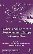 Soldiers and societies in postcommunist Europe : legitimacy and change