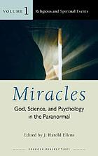 Miracles : God, science, and psychology in the paranormal