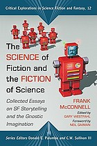 The science of fiction and the fiction of science : collected essays on SF storytelling and the gnostic imagination