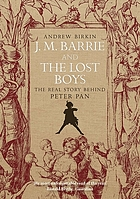 J. M. Barrie & the lost boys : the love story that gave birth to Peter Pan