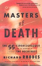 Masters of death : the SS-Einsatzgruppen and the invention of the Holocaust