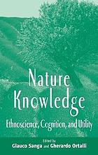 Nature knowledge : ethnoscience, cognition, and utility
