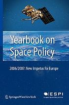 Yearbook on space policy 2006/2007 : new impetus for Europe