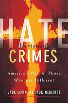 Hate crimes revisited : America's war against those who are different
