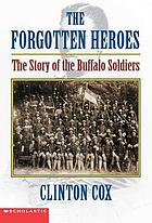 The forgotten heroes : the story of the Buffalo Soldiers